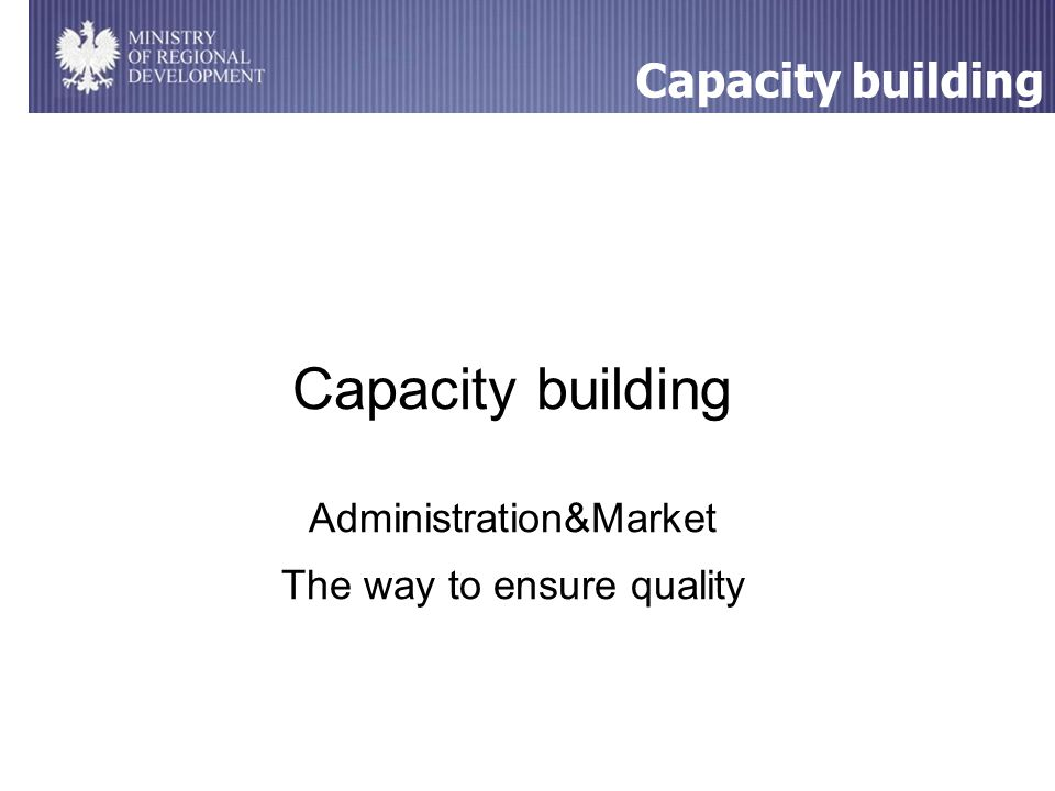 Capacity building Capacity building Administration&Market The way to ensure quality