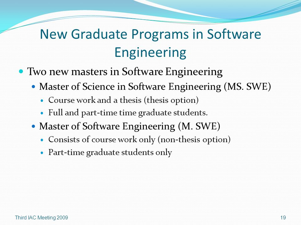 New Graduate Programs in Software Engineering Two new masters in Software Engineering Master of Science in Software Engineering (MS.