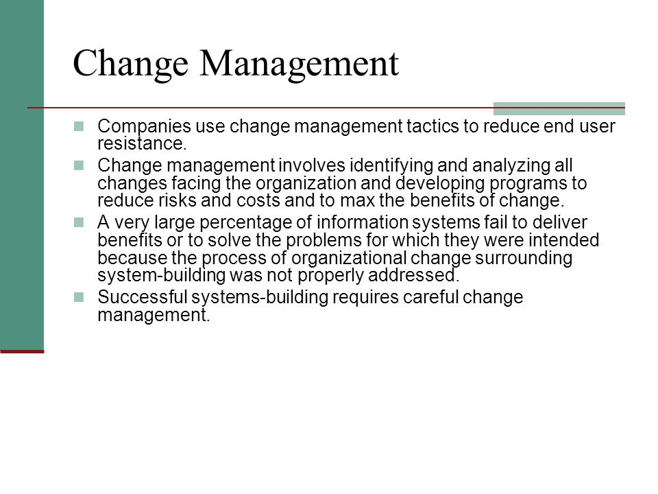 Change Management Companies use change management tactics to reduce end user resistance.