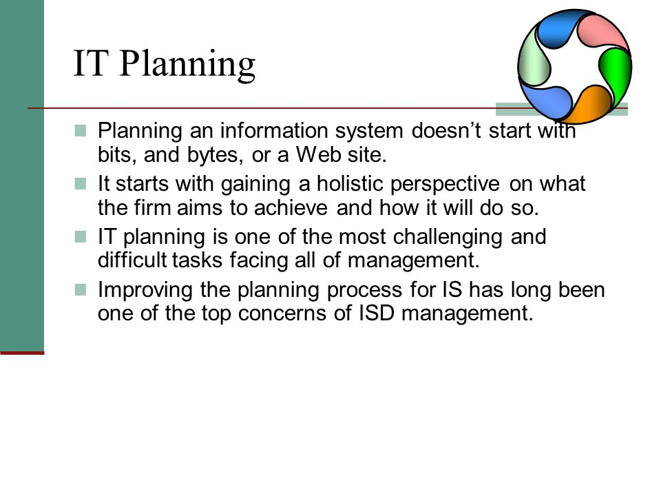 IT Planning Planning an information system doesn't start with bits, and bytes, or a Web site.