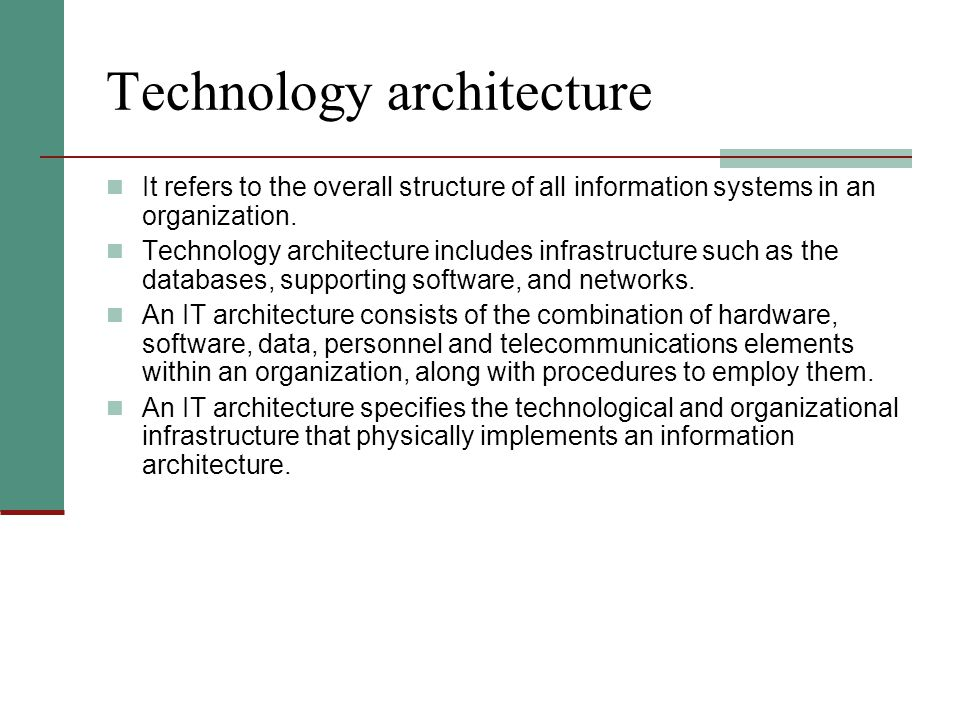 Technology architecture It refers to the overall structure of all information systems in an organization.