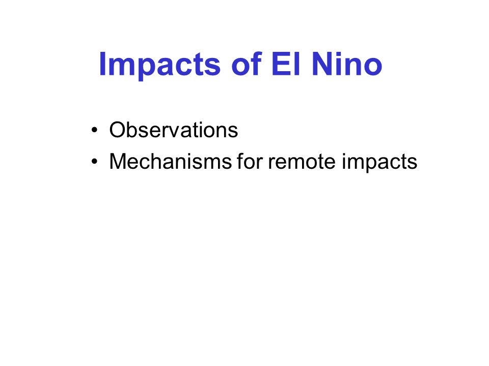 Impacts of El Nino Observations Mechanisms for remote impacts