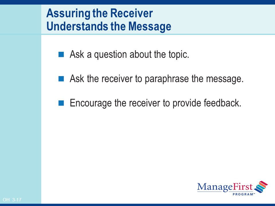 OH 3-17 Assuring the Receiver Understands the Message Ask a question about the topic.