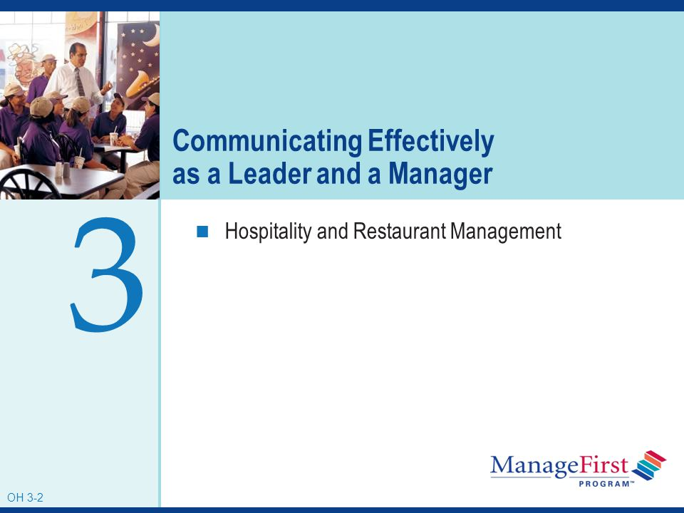 OH 3-2 Communicating Effectively as a Leader and a Manager Hospitality and Restaurant Management 3 OH 3-2