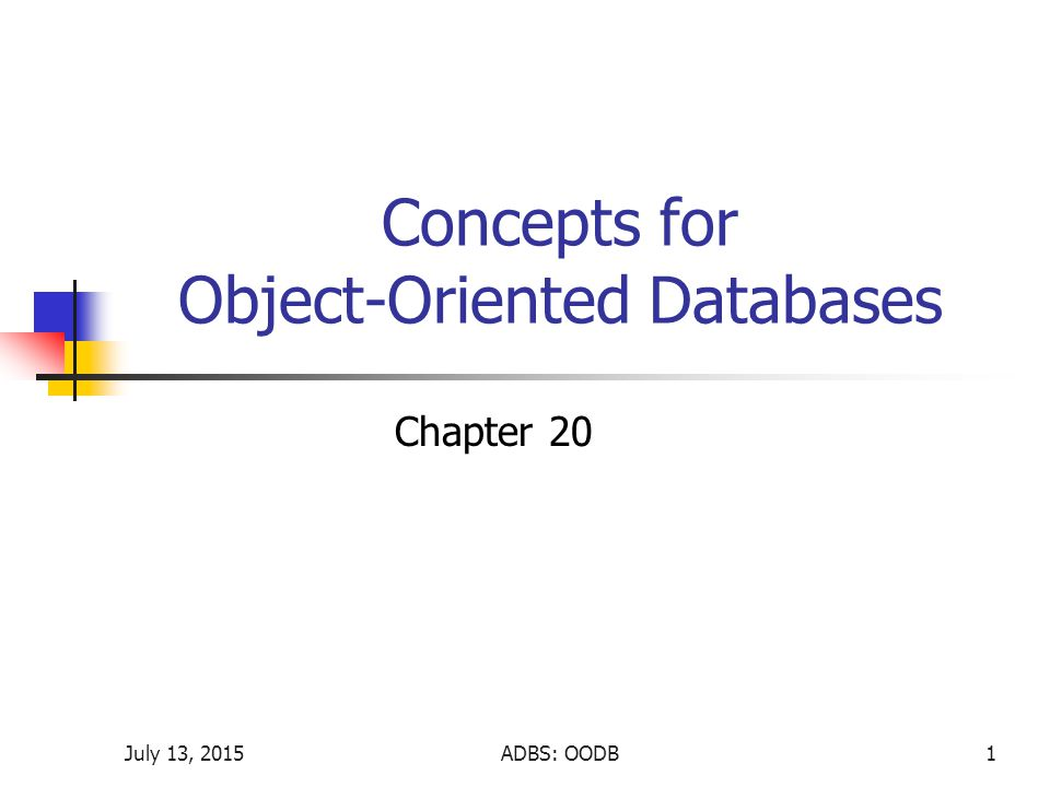 July 13, 2015ADBS: OODB1 Concepts for Object-Oriented Databases Chapter 20