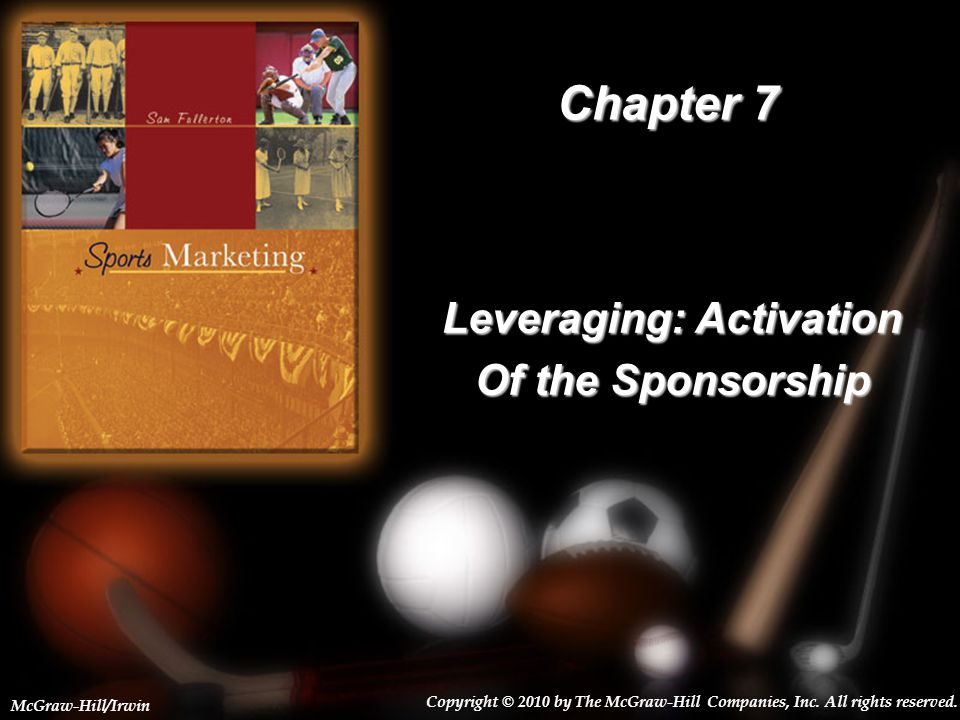 7-1 Chapter 7 Leveraging: Activation Of the Sponsorship Copyright © 2010 by The McGraw-Hill Companies, Inc.
