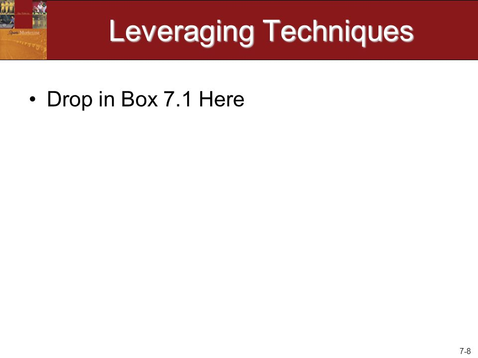 7-8 Leveraging Techniques Drop in Box 7.1 Here