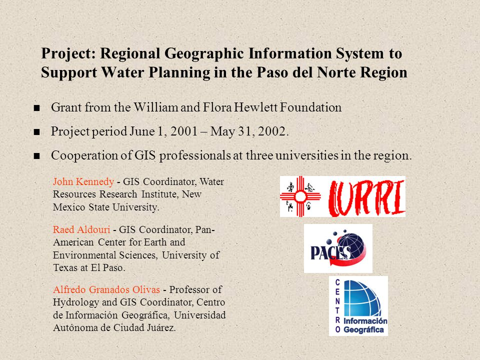 Project: Regional Geographic Information System to Support Water Planning in the Paso del Norte Region Grant from the William and Flora Hewlett Foundation Project period June 1, 2001 – May 31, 2002.
