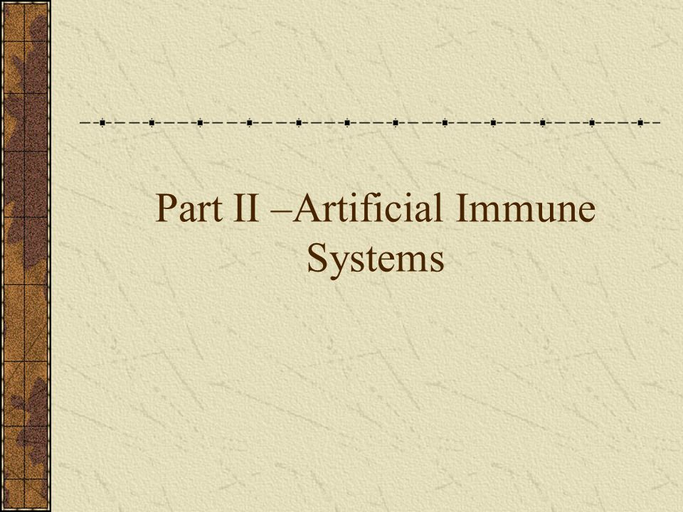 Part II –Artificial Immune Systems