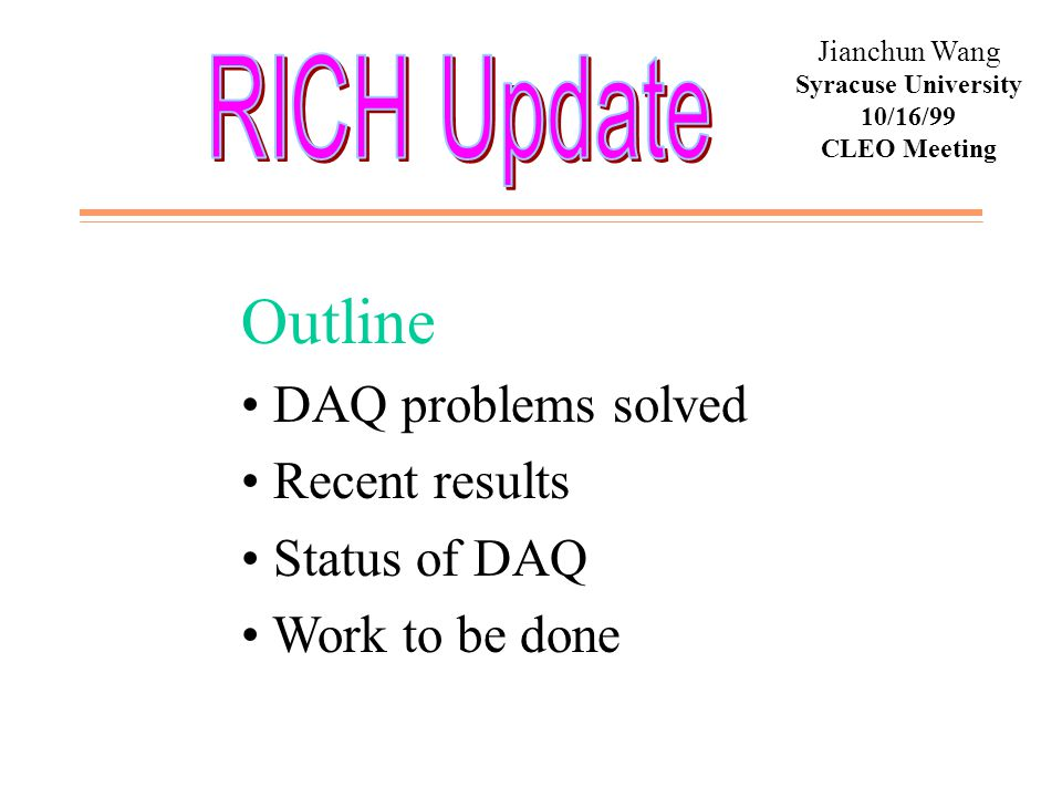 Jianchun Wang Syracuse University 10/16/99 CLEO Meeting Outline DAQ problems solved Recent results Status of DAQ Work to be done