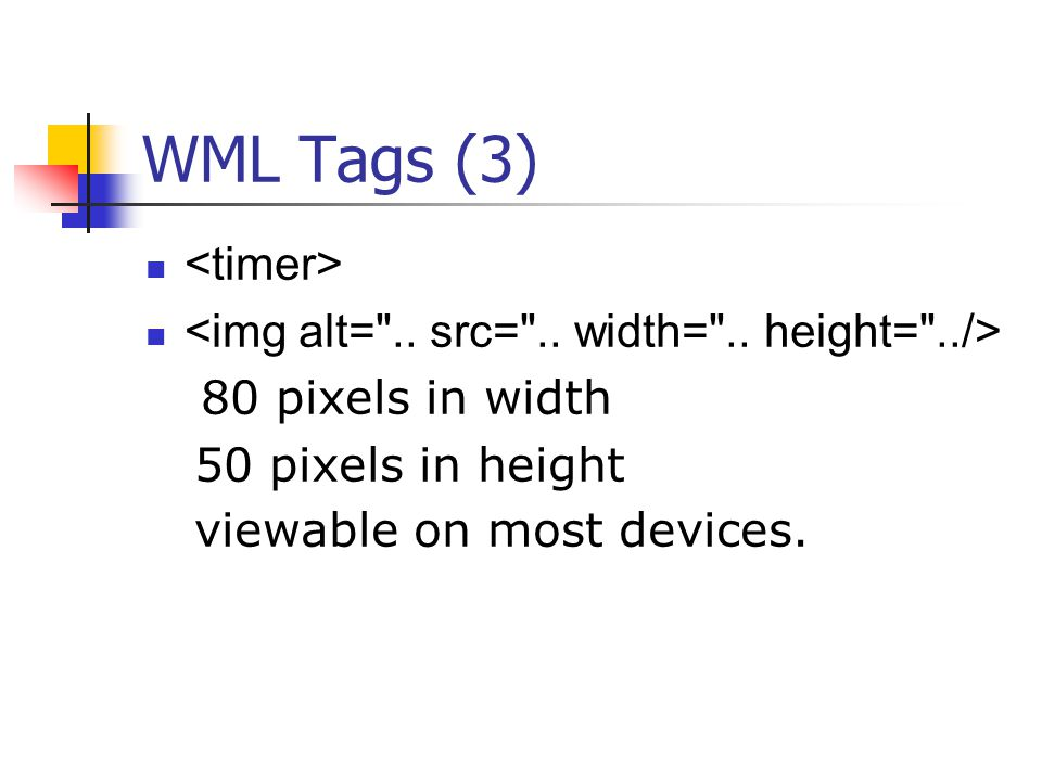 WML Tags (3) 80 pixels in width 50 pixels in height viewable on most devices.