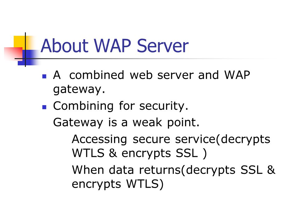 About WAP Server A combined web server and WAP gateway.