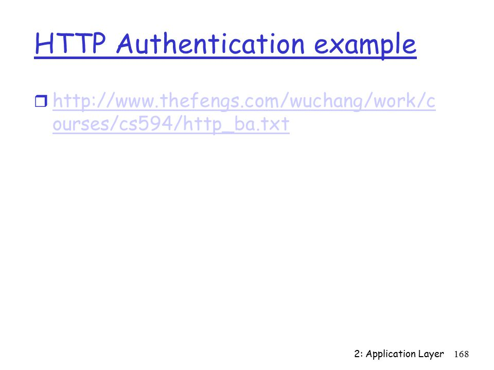 2: Application Layer168 HTTP Authentication example r   ourses/cs594/http_ba.txt   ourses/cs594/http_ba.txt