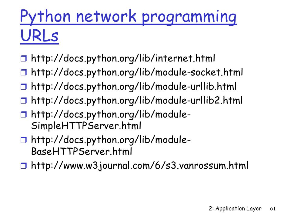 2: Application Layer61 Python network programming URLs r   r   r   r   r   SimpleHTTPServer.html r   BaseHTTPServer.html r