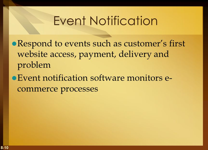 8-10 Event Notification Respond to events such as customer's first website access, payment, delivery and problem Event notification software monitors