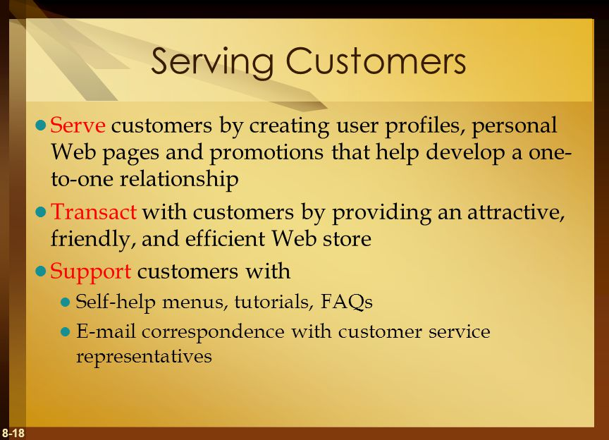 8-18 Serving Customers Serve customers by creating user profiles, personal Web pages and promotions that help develop a one- to-one relationship Trans