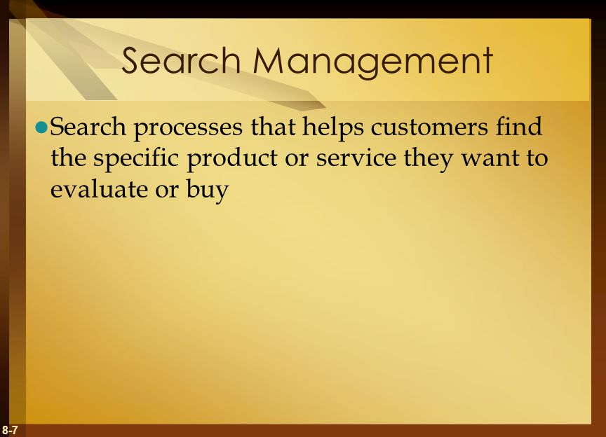 8-7 Search Management Search processes that helps customers find the specific product or service they want to evaluate or buy