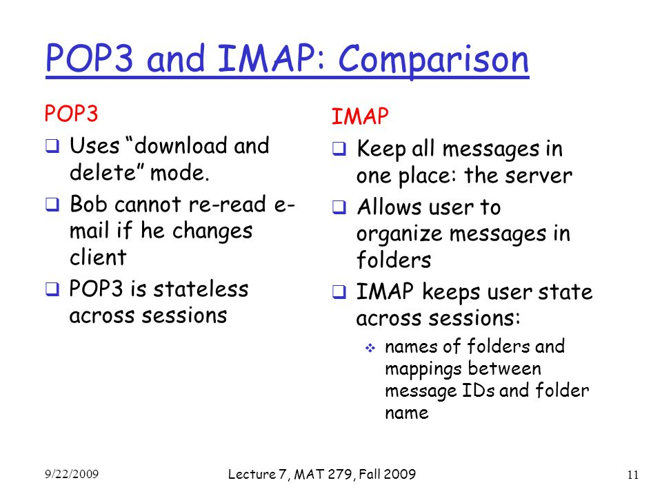 POP3 and IMAP: Comparison POP3  Uses download and delete mode.