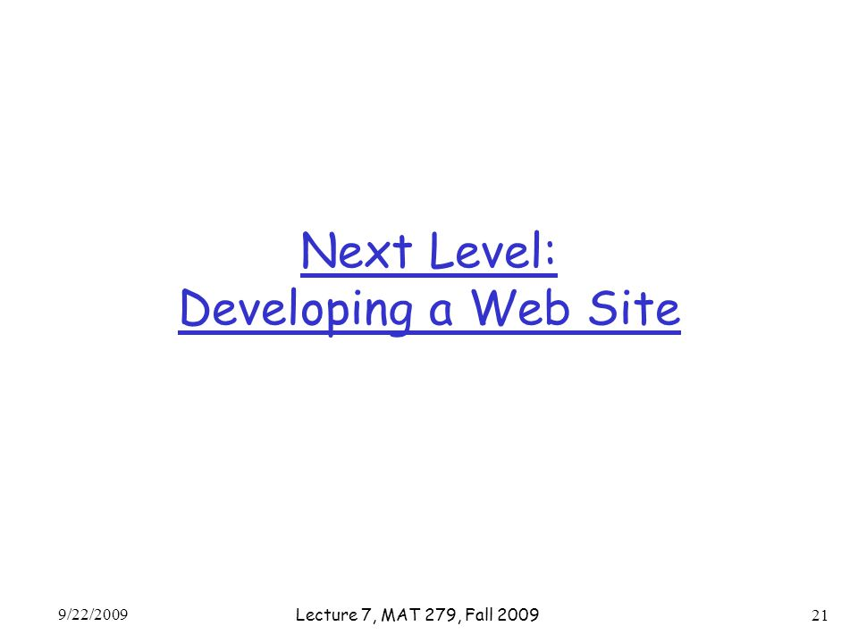 Next Level: Developing a Web Site 9/22/2009 Lecture 7, MAT 279, Fall