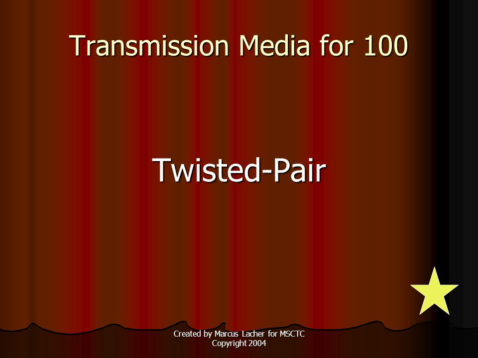 Created by Marcus Lacher for MSCTC Copyright 2004 Transmission Media for 100 Twisted-Pair