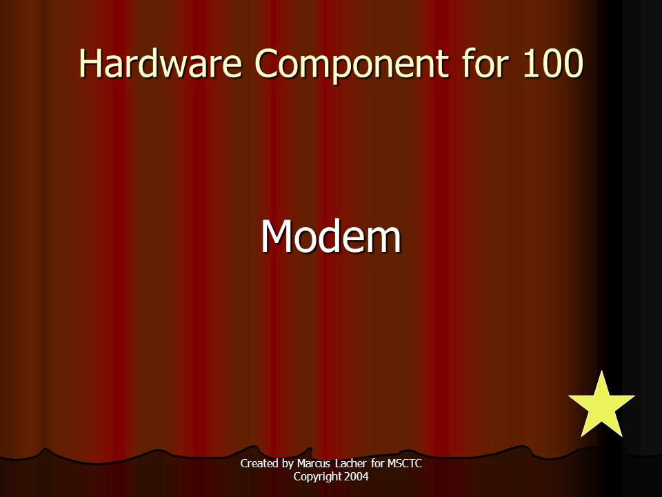 Created by Marcus Lacher for MSCTC Copyright 2004 Hardware Component for 100 Modem