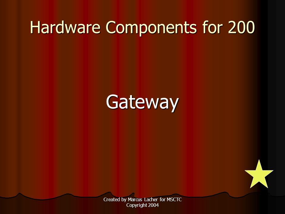 Created by Marcus Lacher for MSCTC Copyright 2004 Hardware Components for 200 Gateway