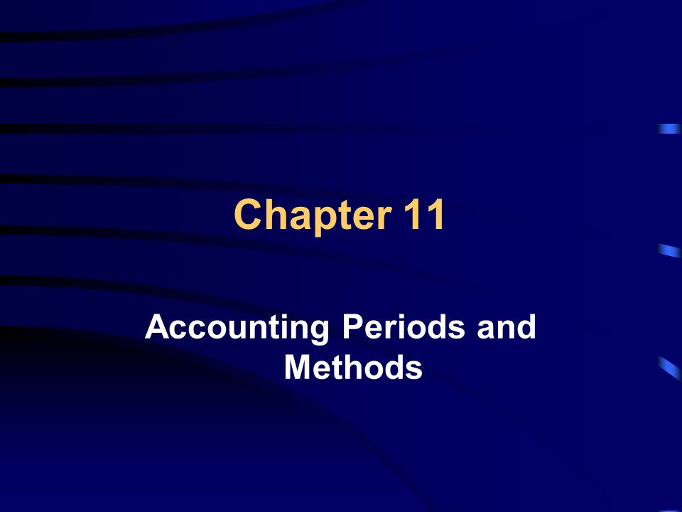 Chapter 11 Accounting Periods and Methods