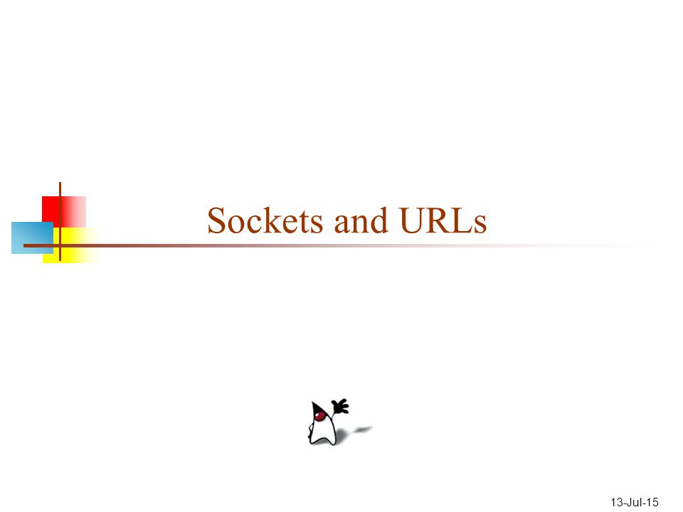 13-Jul-15 Sockets and URLs