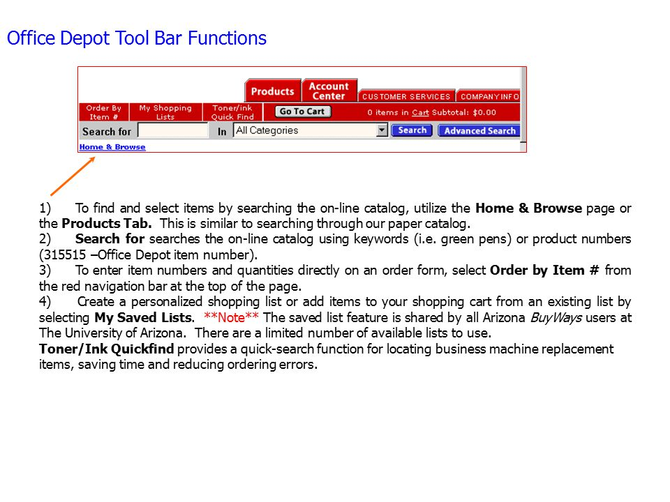 Office Depot Tool Bar Functions 1) To find and select items by searching the on-line catalog, utilize the Home & Browse page or the Products Tab.