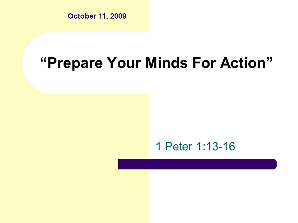 Prepare Your Minds For Action 1 Peter 1:13-16 October 11, 2009