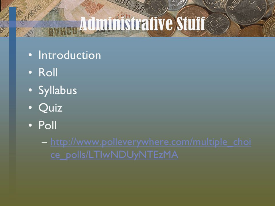 Administrative Stuff Introduction Roll Syllabus Quiz Poll –  ce_polls/LTIwNDUyNTEzMAhttp://  ce_polls/LTIwNDUyNTEzMA