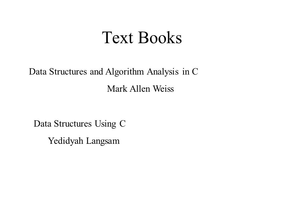 Text Books Data Structures and Algorithm Analysis in C Mark Allen Weiss Data Structures Using C Yedidyah Langsam