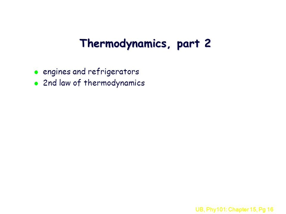 UB, Phy101: Chapter 15, Pg 16 Thermodynamics, part 2 l engines and refrigerators l 2nd law of thermodynamics