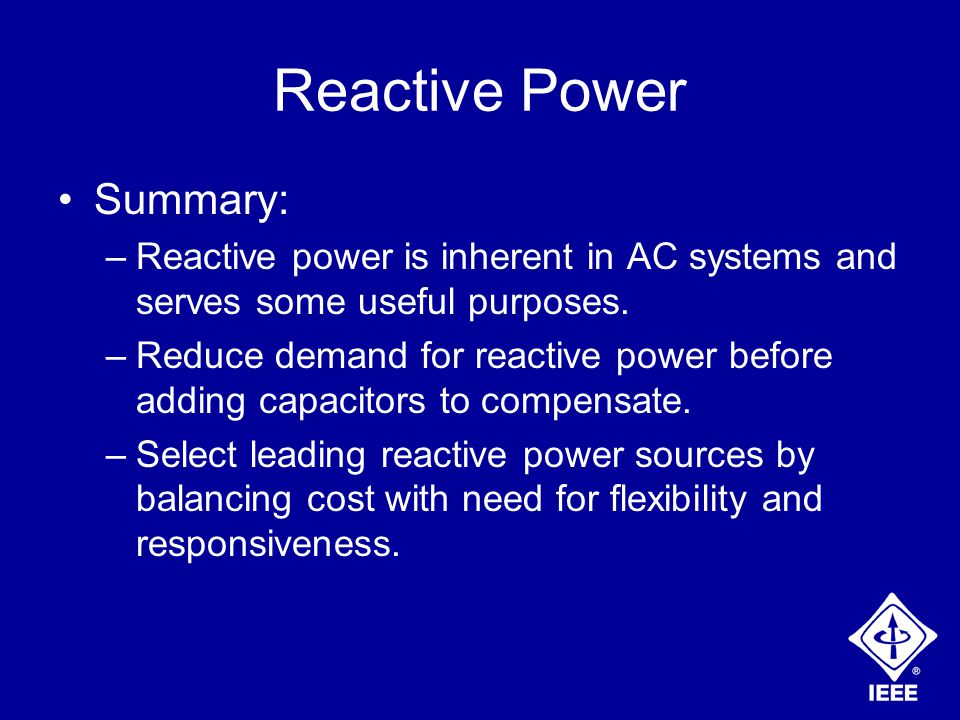 Reactive Power Summary: –Reactive power is inherent in AC systems and serves some useful purposes.