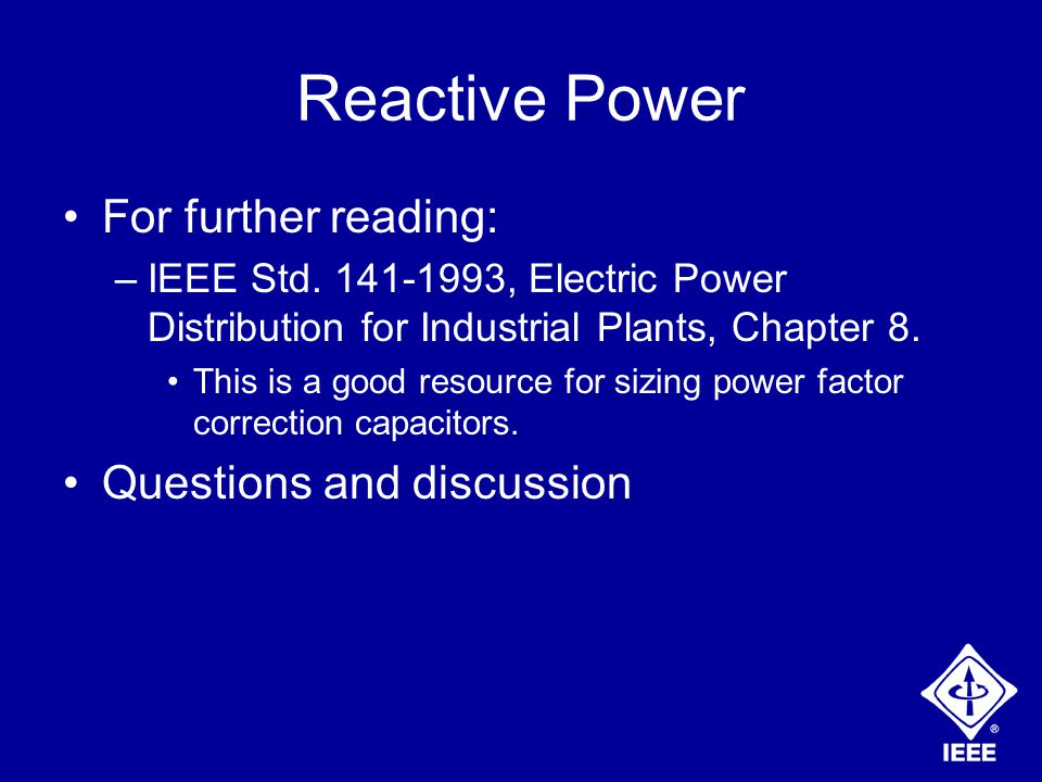 Reactive Power For further reading: –IEEE Std.