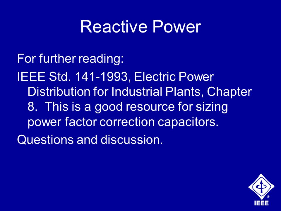 Reactive Power For further reading: IEEE Std.