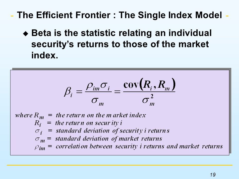 The Efficient Frontier : The Single Index Model  Beta is the statistic relating an individual security's returns to those of the market index.