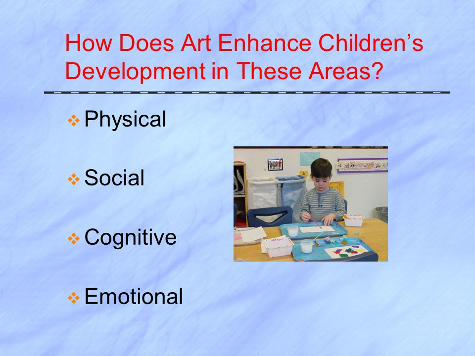 How Does Art Enhance Children's Development in These Areas.