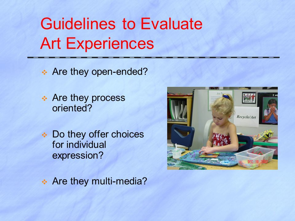 Guidelines to Evaluate Art Experiences  Are they open-ended.