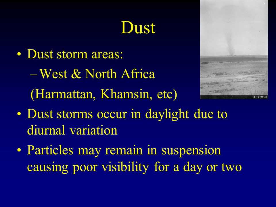 Dust Particles less than 0.08mm in diameter Can be carried high in the atmosphere, especially with wind speeds > 15kt