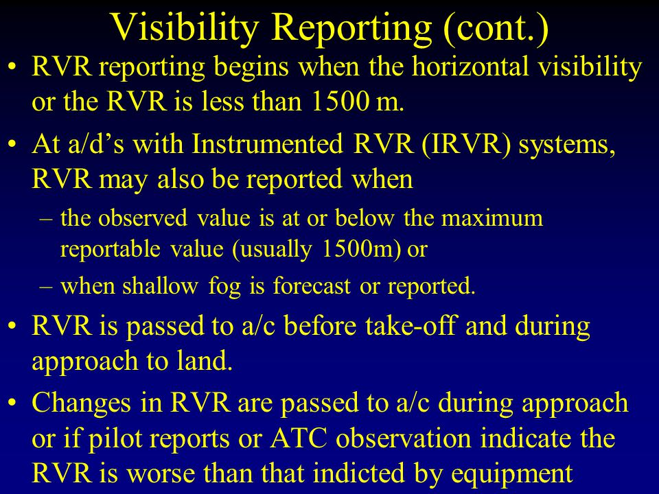 Visibility Reporting Lowest value is normally reported for Met Vis.