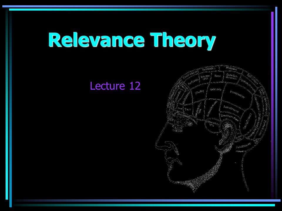 Relevance Theory Lecture 12
