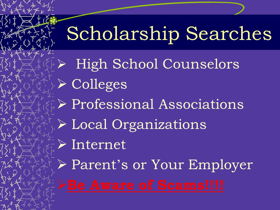 Scholarships --Criteria  Career interests  Academics/talents  Community Involvement  Financial need