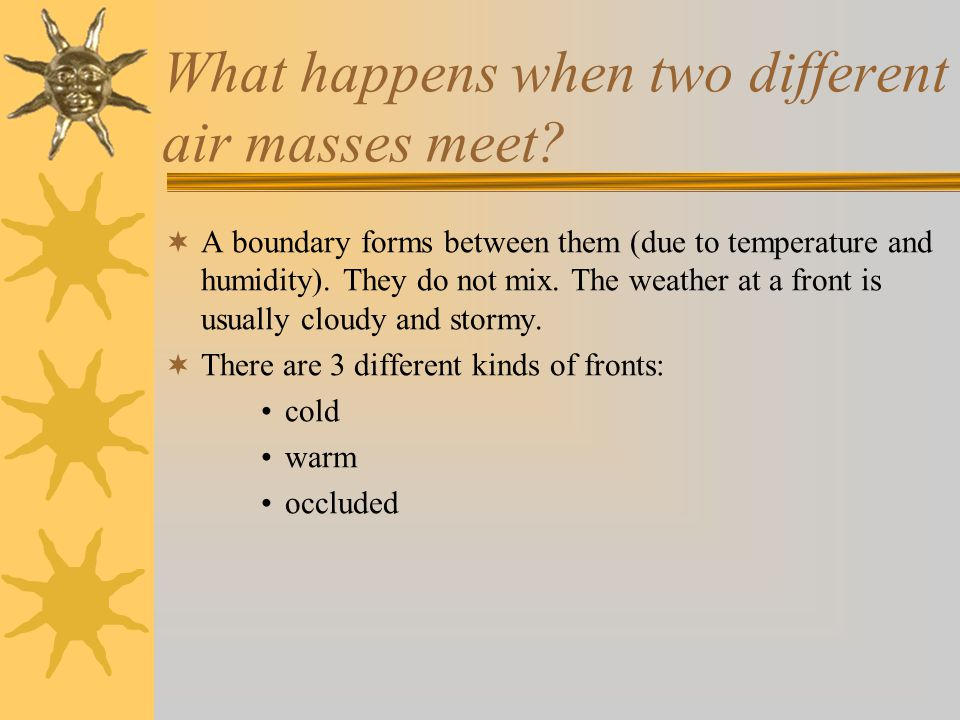 What happens when two different air masses meet.