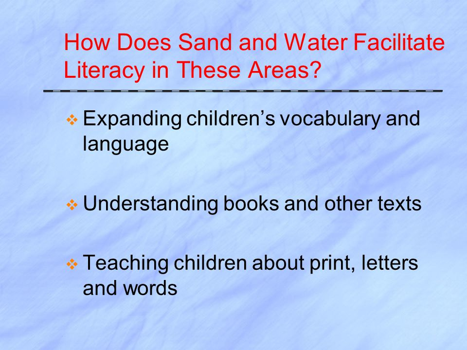 How Does Sand and Water Facilitate Literacy in These Areas.