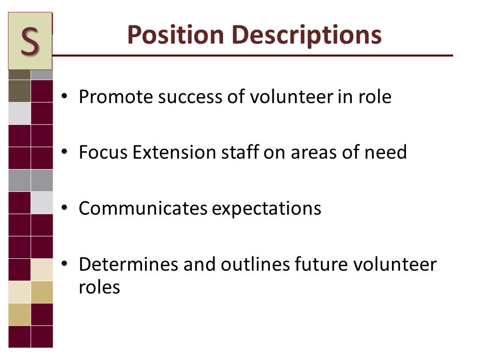 Position Descriptions Promote success of volunteer in role Focus Extension staff on areas of need Communicates expectations Determines and outlines future volunteer roles S