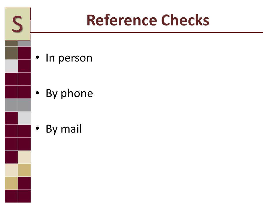 Reference Checks In person By phone By mail S