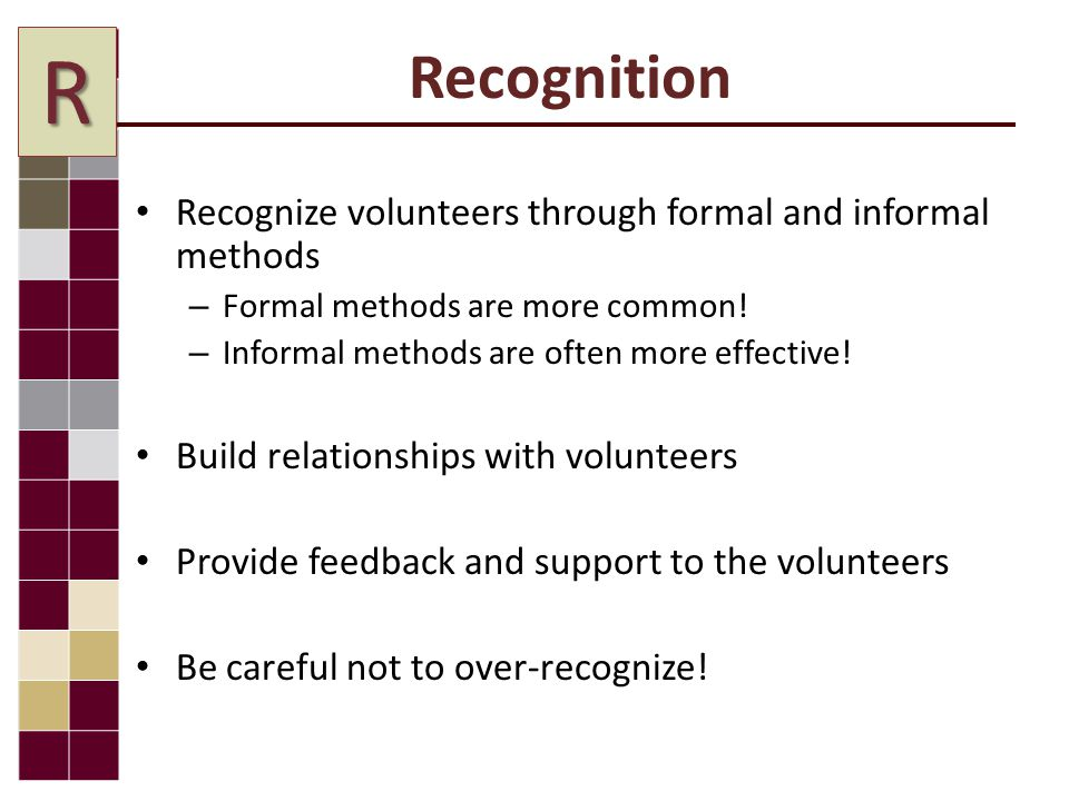 Recognize volunteers through formal and informal methods – Formal methods are more common.