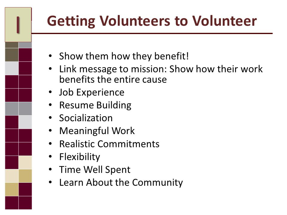 Getting Volunteers to Volunteer Show them how they benefit.