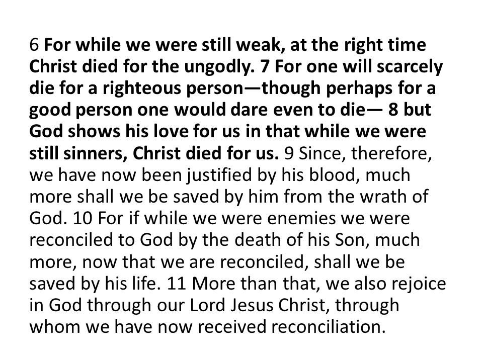 6 For while we were still weak, at the right time Christ died for the ungodly.